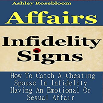 Amazon com: Infidelity Signs: How to Catch a Cheating Spouse in