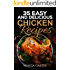 35 Easy and Delicious Chicken Recipes: Chicken Recipes (Easy Chicken Recipes) Easy and Delicious Chicken Recipes (Baked Chicken, Grilled Chicken, Fried Chicken, and MORE!)