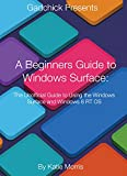 Read A Beginners Guide to Windows Surface: The Unofficial Guide to Using the Windows Surface and Windows 8 RT OS PDF