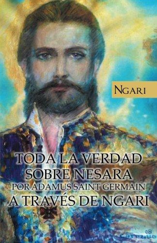 Toda la Verdad Sobre Nesara por Adamus Saint Germain a Traves de Ngari (Spanish Edition) [Maria Cecilia Teixeira Pires] (Tapa Blanda)
