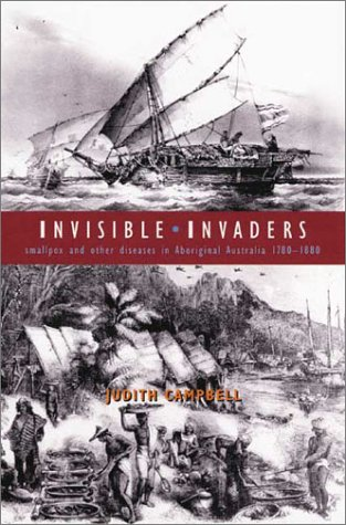 Invisible Invaders: Smallpox and Other Diseases in Aboriginal Australia 1780-1880
