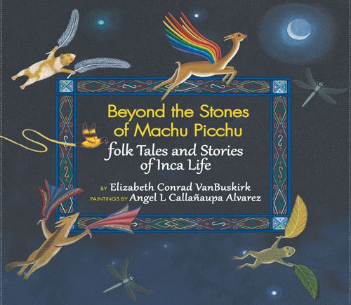 Beyond the Stones of Machu Picchu: Folk Tales and Stories of Inca Life ()