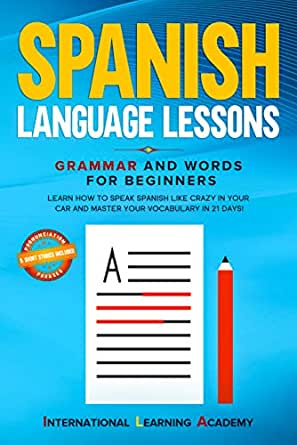 Spanish Language Lessons: Grammar and Words for Beginners