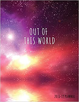 Out Of This World 2018 19 Planner Galaxy 18 Month Weekly Planner