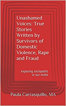 Unashamed Voices: True Stories Written by Survivors of Domestic Violence, Rape and Fraud: Exposing Sociopaths in Our Midst by [Carrasquillo, Paula]