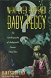 What Ever Happened to Baby Peggy: The Autobiography of Hollywood's Pioneer Child Star