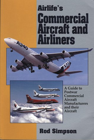 Airlife's Commercial Aircraft and Airliners: A Guide to Postwar Commercial Aircraft Manufacturers and their Aircraft