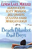 Beach Blanket Bad Boys, Linda Lael Miller and Alison Kent, 0758210949