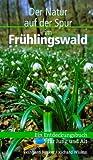 Im Frühlingswald - Der Natur auf der Spur: Ein Entdeckungsbuch für Jung und Alt