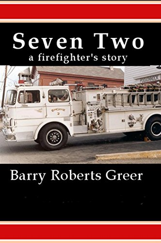 Seven Two: a firefighter's story by [Greer, Barry Roberts]