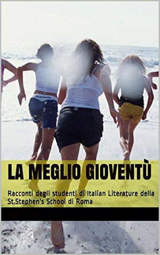 La meglio gioventù: Racconti degli studenti di Italian Literature della St.Stephens School di