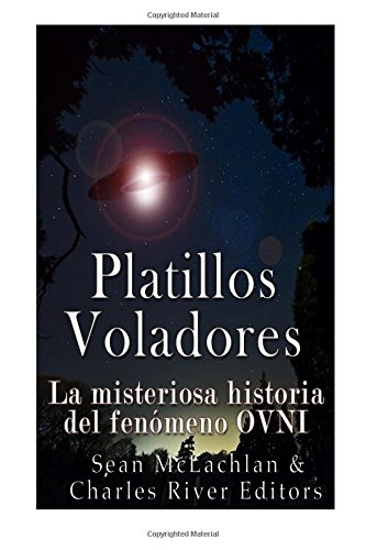Platillos voladores: La misteriosa historia del fenómeno OVNI: Amazon.es: Charles River Editors: Libros