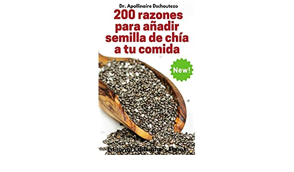 200 Razones para Añadir Semilla de Chía a tu Comida (Spanish Edition) - Kindle edition by Apollinaire Dschoutezo. Health, Fitness & Dieting Kindle eBooks ...