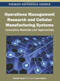 Operations Management Research and Cellular Manufacturing Systems : Innovative Methods and Approaches, , 1613500475