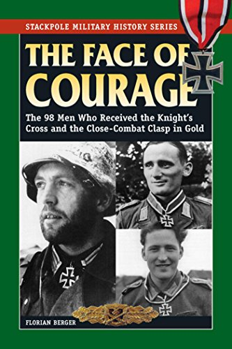 Including Clasp (The Face of Courage: The 98 Men Who Received the Knight's Cross and the Close-Combat Clasp in Gold (Stackpole Military History Series))