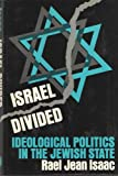Israel Divided : Ideological Politics in the Jewish State, Isaac, Rael J., 0801817374