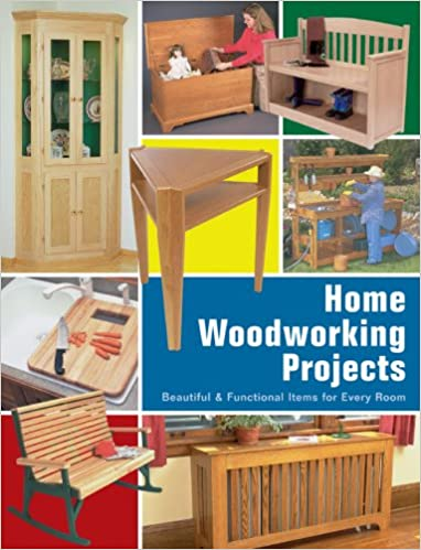 Home Woodworking Projects Beautiful Functional Items For
