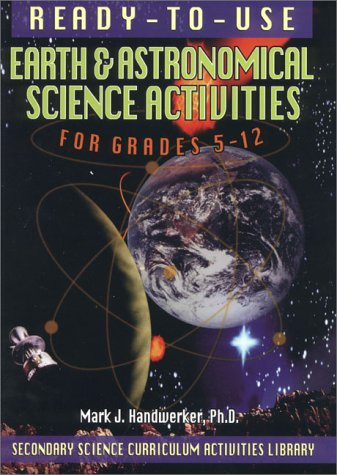 Ready-To-Use Earth & Astronomical Activities for Grades 5-12 (Secondary Science Curriculum Activities Library)