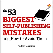 The 53 Biggest Self-Publishing Mistakes and How to Avoid Them
