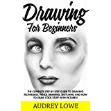 Drawing For Beginners: The Complete Step-By-Step Guide To Drawing Techniques, Pencil Drawing, Sketching And How To Draw Cool Stuff! (Drawing Shapes, How To Draw, Drawing Ideas)