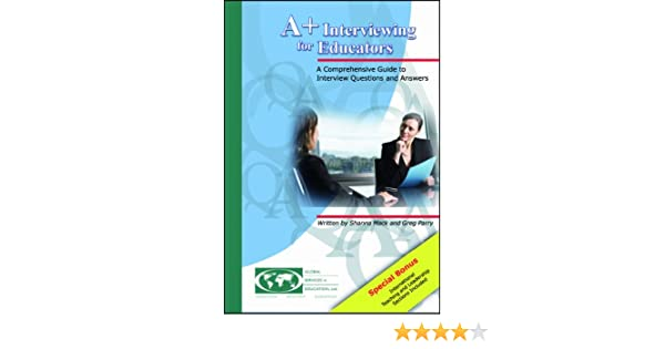 A+ Interviewing for Educators: A Comprehensive Guide to Interview