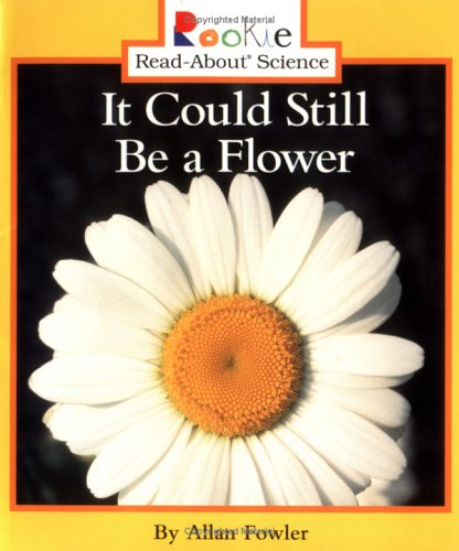 It Could Still Be a Flower (Rookie Read-About Science (Paperback))
