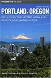 Insiders' Guide to Portland, Oregon: Including the Metro Area and Vancouver, Washington (Insiders' Guides)
