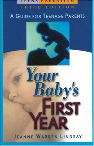 Your Baby's First Year: A Guide for Teenage Parents (Teen Pregnancy and Parenting series)