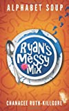 Alphabet Soup - Ryan's Messy Mix, Chanacee Ruth-Killgore, 0991010205