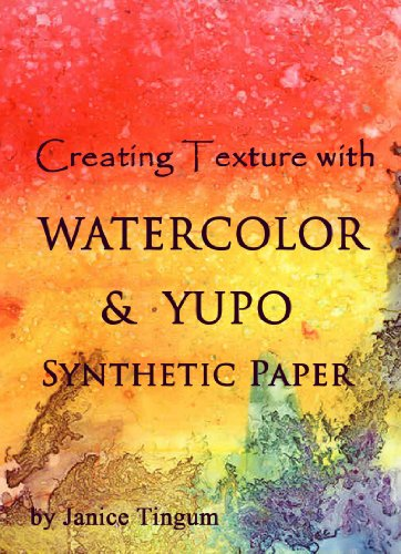 - Creating Texture with Watercolor & YUPO Synthetic Paper
