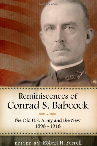 reminiscences-of-conrad-s-babcock-the-old-us-army-and-the-new-1898-1918-american-military-experience