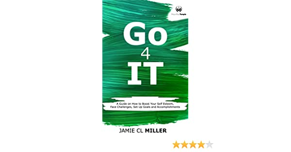 Go 4 it a guide on how to boost your self esteem face challenges go 4 it a guide on how to boost your self esteem face challenges set up goals and accomplish them kindle edition by jamie cl miller laurentiu claudiu sciox Gallery