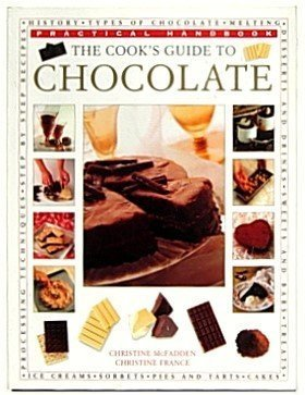 Chocolate and 200 Chocolate Recipes, The Complete Book of: Over 200 delicious easy-to-make recipes for total indulgence, from cookies to cakes, shown step by step in over 700 mouthwatering photographs by McFadden, Christine France