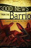 Good News from the Barrio, Harold J. Recinos, 0664229409