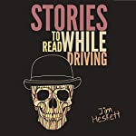 Stories to Read While Driving: Kill the King and Other Tales | Jim Heskett