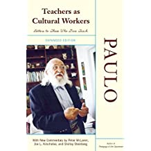 Teachers As Cultural Workers: Letters to Those Who Dare Teach With New Commentary by Peter McLaren, Joe L. Kincheloe, and Shirley