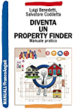 Diventa un Property Finder. Manuale pratico: Manuale pratico