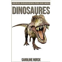 Dinosaures : Un Livre Pour Les Enfants Avec De Superbes Photos & Des Faits Divertissants Au sujet Des Dinosaures (Série Souviens-toi de Moi) (French Edition)