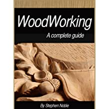 WoodWorking: A Complete guide
