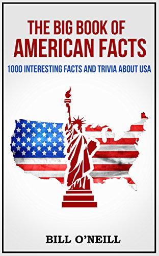 The Big Book of American Facts: 1000 Interesting Facts And Trivia About USA (Trivia USA 1) by [O'Neill, Bill]