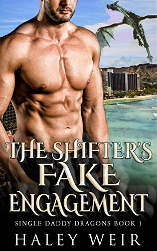 The Shifter's Fake Engagement (Single Daddy Dragons Book 1)