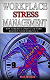 Workplace Stress Managemment: How to reduce anxiety and avoid burnout in the workplace. (Stress Management Book 1)
