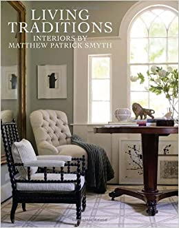 Living Traditions Interiors By Matthew Patrick Smyth 9781580933094 Amazon Books