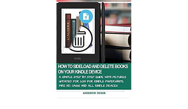 HOW TO SIDELOAD AND DELETE BOOKS ON YOUR KINDLE DEVICE: A