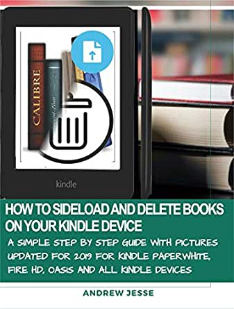 HOW TO SIDELOAD AND DELETE BOOKS ON YOUR KINDLE DEVICE: A Simple ...