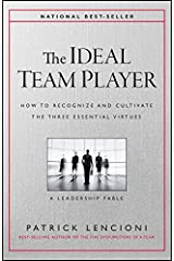 The Ideal Team Player: How to Recognize and Cultivate The Three Essential Virtues (J-B Lencioni Series) Kindle Edition