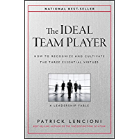 The Ideal Team Player: How to Recognize and Cultivate The Three Essential Virtues (J-B Lencioni Series)