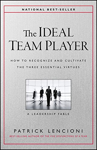 The Ideal Team Player: How to Recognize and Cultivate The Three Essential Virtues by [Lencioni, Patrick M.]