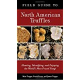 Field Guide to North American Truffles: Hunting, Identifying, and Enjoying the World's Most Prized Fungi