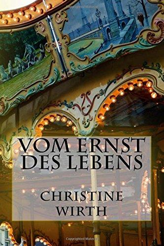 Vom Ernst des Lebens Taschenbuch – 28. Juni 2012 Christine Wirth 1478139730 FICTION / Men' s Adventure